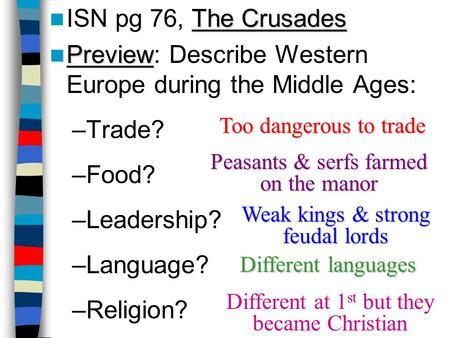 The Crusades ISN pg 76, The Crusades Preview Preview: Describe Western Europe during the Middle Ages: –Trade? –Food? –Leadership? –Language? –Religion?