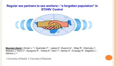 "Regular sex partners to sex workers:- ""a forgotten population In STI/HIV Control Maureen Akolo 1, Kimani J 1,2, Nyamiobo F 1, Lipesa S 1, Musyimi A 1,"
