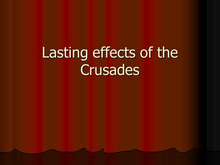 Lasting effects of the Crusades. Direct Impact Contact with Muslim Culture Contact with Muslim Culture Leads to continued trade between Europe and Middle.