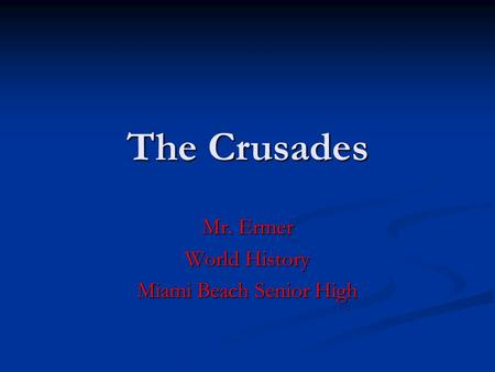 The Crusades Mr. Ermer World History Miami Beach Senior High.