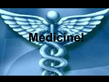 Medicine!. Note: I'm not entirely sure what career I will study for yet. What I do know is that I want to have a career in the medical field.