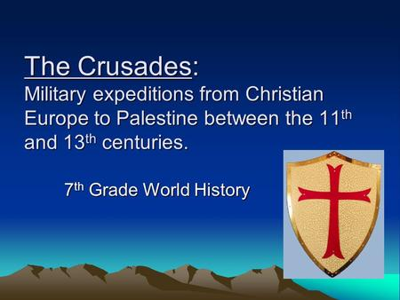 The Crusades: Military expeditions from Christian Europe to Palestine between the 11th and 13th centuries. 7th Grade World History.
