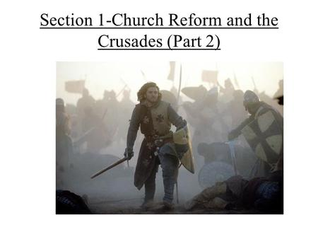 Section 1-Church Reform and the Crusades (Part 2).
