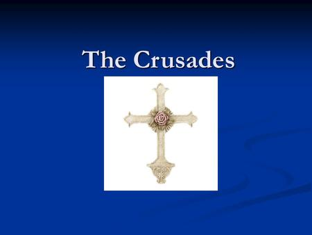 The Crusades.
