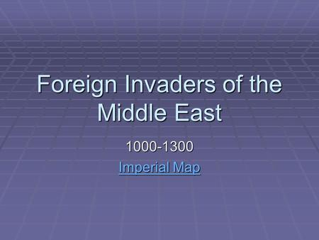 Foreign Invaders of the Middle East 1000-1300 Imperial Map Imperial Map.