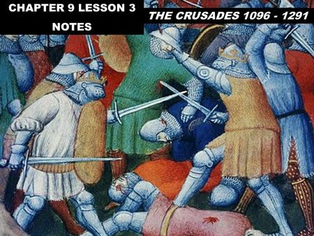 CHAPTER 9 LESSON 3 NOTES THE CRUSADES 1096 - 1291.
