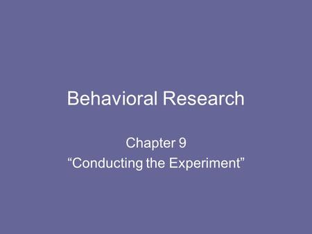 "Behavioral Research Chapter 9 ""Conducting the Experiment"""