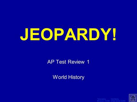 Template by Modified by Bill Arcuri, WCSD Chad Vance, CCISD Click Once to Begin JEOPARDY! AP Test Review 1 World History.
