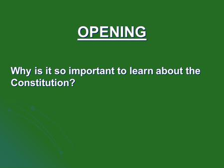 OPENING Why is it so important to learn about the Constitution?
