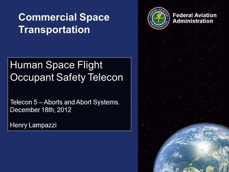 Federal Aviation Administration Commercial Space Transportation Human Space Flight Occupant Safety Telecon Telecon 5 – Aborts and Abort Systems. December.