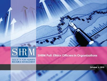 October 6, 2010 SHRM Poll: Ethics Officers in Organizations.