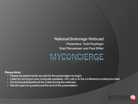 National Brokerage Webcast Presenters: Todd Ruplinger Brad Renzelman and Paul Miller Please Note: Please be patient while we wait for the presentation.
