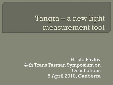 Hristo Pavlov 4-th Trans Tasman Symposium on Occultations 5 April 2010, Canberra.