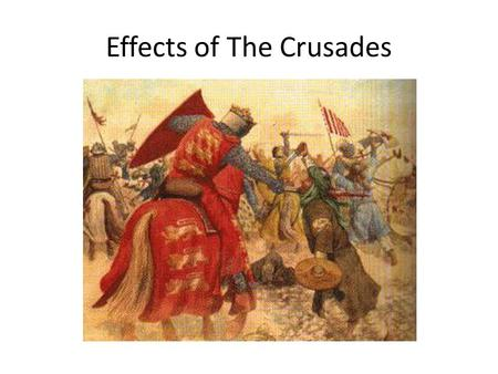 Effects of The Crusades. Effect 1 Christians lose control of the Holy Land. Why was the Holy Land important?