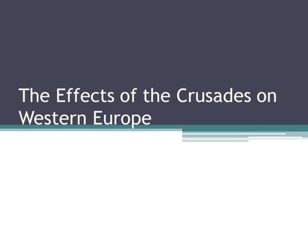 The Effects of the Crusades on Western Europe. Bell Assignment Read the article and list the changes in Europe after the Crusades.