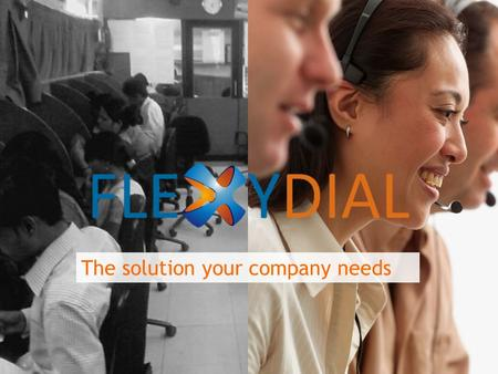 The solution your company needs. The Problem Tele-caller productivity has plateaued. An agent simply cannot make more calls in a day or talk to more customers.