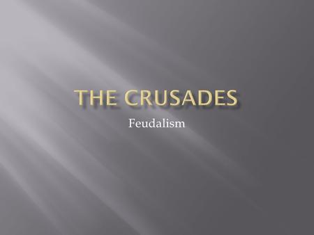 Feudalism.  What were the Crusades?  Seljuk Turks threatened Byzantium  1093, Byzantine Emperor Alexius Comnenus asked Pope Urban II in Rome for help.