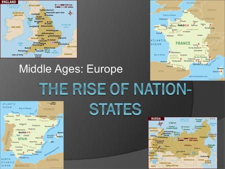 Middle Ages: Europe. Rise of Nation States Background: European monarchies consolidated power and began forming nation-states in the late medieval period.