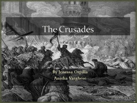 By Jenessa Orpilla Anisha Varghese. The Crusades are a series of holy wars that began in 1096 between the Christians and Muslims. Pope Urban II initiated.