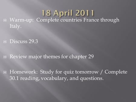  Warm-up: Complete countries France through Italy.  Discuss 29.3  Review major themes for chapter 29  Homework: Study for quiz tomorrow / Complete.