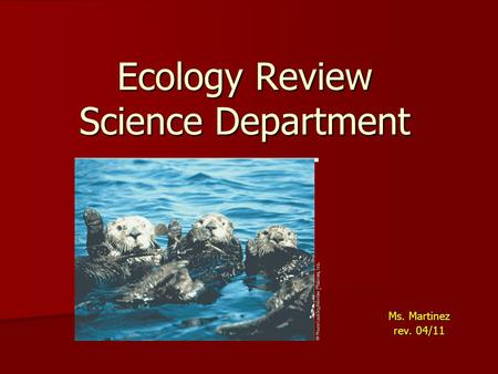 Ecology Review Science Department Ms. Martinez rev. 04/11.
