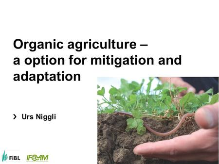 Www.fibl.org Organic agriculture – a option for mitigation and adaptation Urs Niggli.