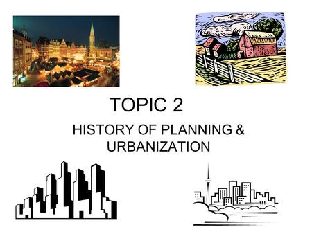 TOPIC 2 HISTORY OF PLANNING & URBANIZATION. TOPICS I.URBAN GROWTH XIX CENTURY II.A MODEL OF URBAN GROWTH III.PLANING ISSUES OF THE XIX CENTURY IV.URBAN.