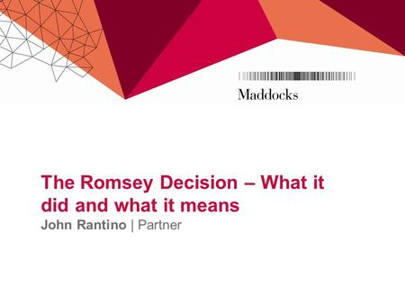 The Romsey Decision – What it did and what it means John Rantino | Partner.