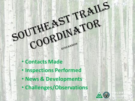 Southeast Trails Coordinator Russ Hanson Contacts Made Inspections Performed News & Developments Challenges/Observations.