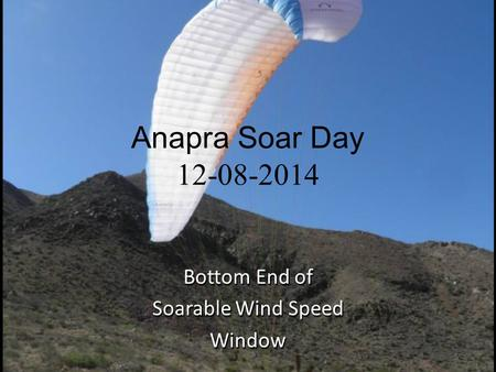 Anapra Soar Day 12-08-2014 Bottom End of Soarable Wind Speed Window.
