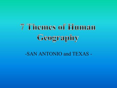 -SAN ANTONIO and TEXAS -. 1.Geography: Nature and Perspective Key Concepts –Location, Space, Place, Pattern, Regionalization and Globalization Key Skills.