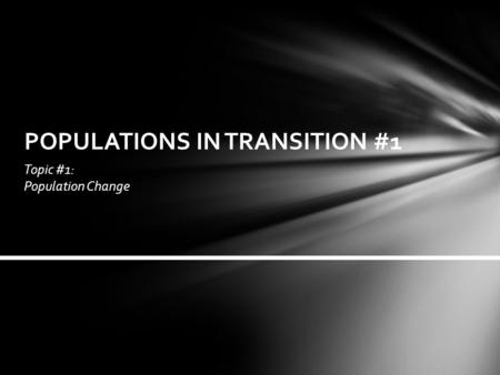Topic #1: Population Change POPULATIONS IN TRANSITION #1.