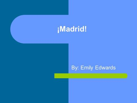 ¡Madrid! By: Emily Edwards. Basic Facts Population: 3.1 Million Language: Spanish Religion: Catholic Area (Region not City): 8028 sq. km. Government: