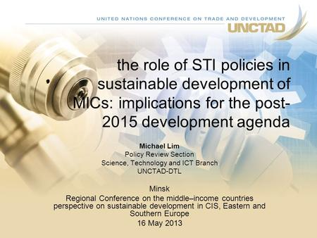 The role of STI policies in sustainable development of MICs: implications for the post- 2015 development agenda Michael Lim Policy Review Section Science,