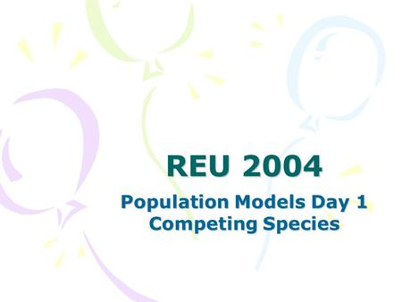 REU 2004 Population Models Day 1 Competing Species.