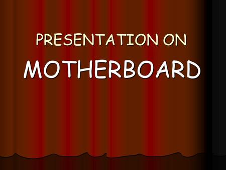 PRESENTATION ON MOTHERBOARD. MOTHERBOARD The motherboard is the main circuit board inside your PC. A motherboard is the central printed circuit board.