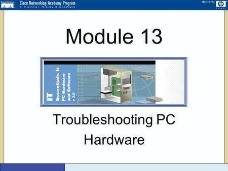 Version 3 Troubleshooting PC Hardware Module 13. Version 3 2 Troubleshooting Basics Effective troubleshooting uses techniques to diagnose and fix computer.
