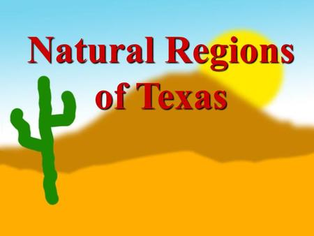 Natural Regions of Texas. 1. Physical Geography – the physical features of the earth's surface. (What does the earth look like…mountains, plains, oceans,