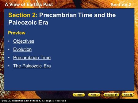 A View of Earth's Past Section 2 Section 2: Precambrian Time and the Paleozoic Era Preview Objectives Evolution Precambrian Time The Paleozoic Era.