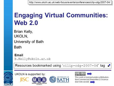 A centre of expertise in digital information managementwww.ukoln.ac.uk Engaging Virtual Communities: Web 2.0 Brian Kelly, UKOLN, University of Bath Bath.