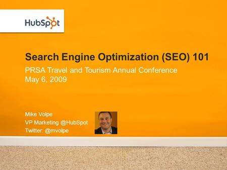 Search Engine Optimization (SEO) 101 Mike Volpe VP  PRSA Travel and Tourism Annual Conference May 6, 2009.