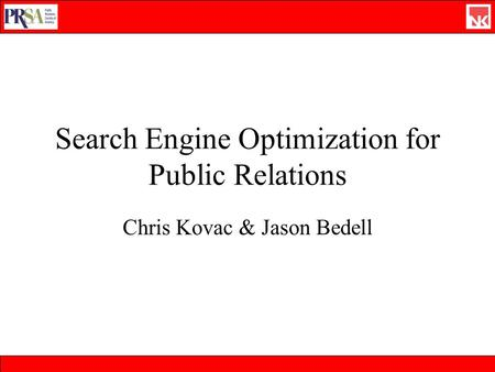 Search Engine Optimization for Public Relations Chris Kovac & Jason Bedell.