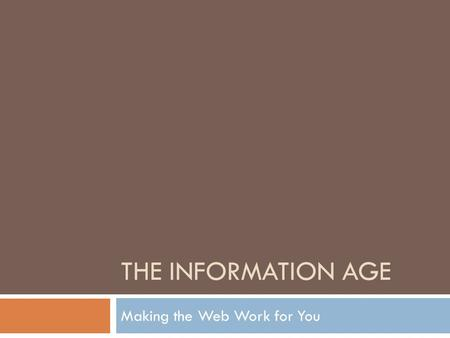 THE INFORMATION AGE Making the Web Work for You. Welcome to the Information Age  Real Simple Syndication (RSS) – technology that allows users to stream.