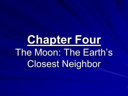 Chapter Four The Moon: The Earth's Closest Neighbor.