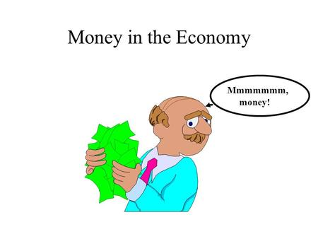Money in the Economy Mmmmmmm, money!. The Money Supply M1:Currency + travelers checks + checkable deposits M2:M1 + small time deposits + overnight repurchase.