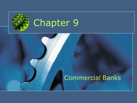 Chapter 9 Commercial Banks. Contents Commercial Bank Balance Sheet Commercial Bank Liabilities Commercial Bank Assets Commercial Bank Capital Accounts.