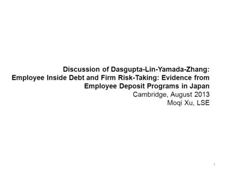 Discussion of Dasgupta-Lin-Yamada-Zhang: Employee Inside Debt and Firm Risk-Taking: Evidence from Employee Deposit Programs in Japan Cambridge, August.