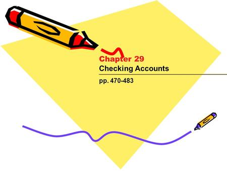 Chapter 29 Checking Accounts pp. 470-483.