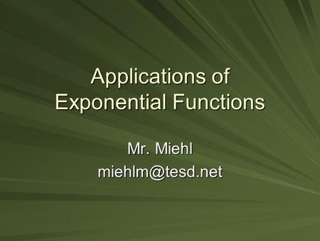 Applications of Exponential Functions Mr. Miehl