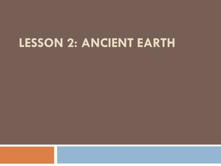 Lesson 2: Ancient Earth.